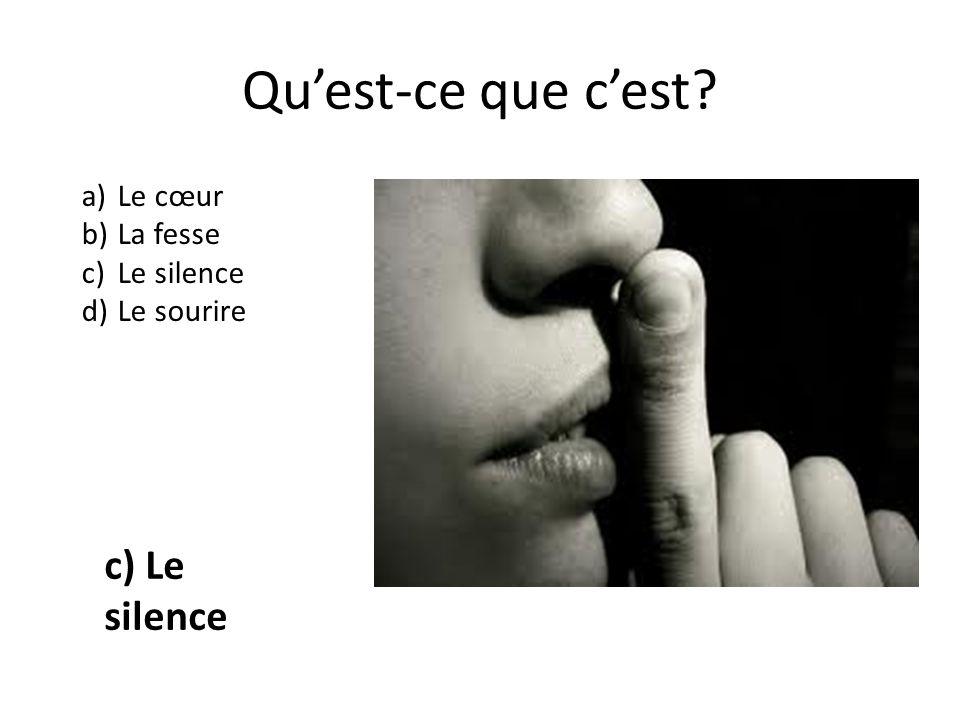 Quest-ce que cest a)Le cœur b)La fesse c)Le silence d)Le sourire c) Le silence