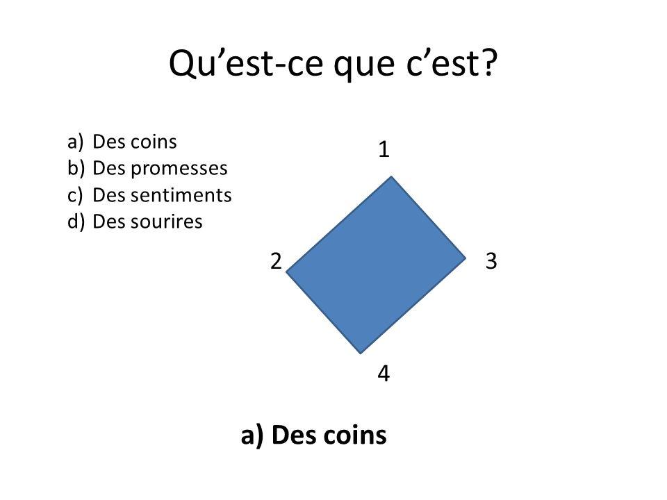Quest-ce que cest? 1 2 2 3 4 a)Des coins b)Des promesses c)Des sentiments d)Des sourires a) Des coins