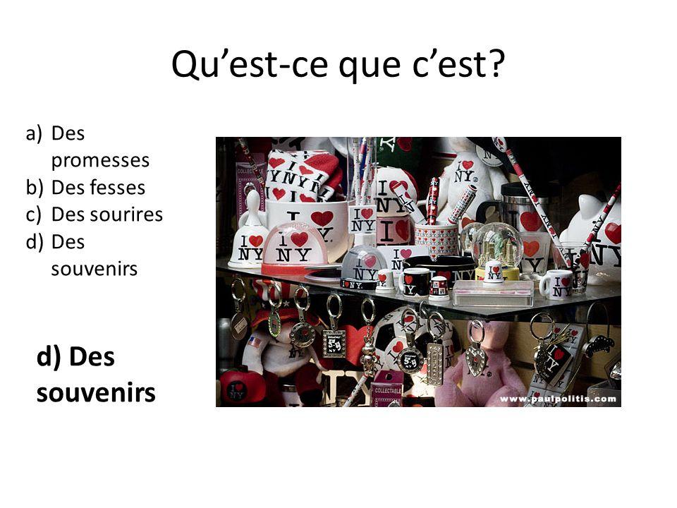 Quest-ce que cest? a)Des promesses b)Des fesses c)Des sourires d)Des souvenirs