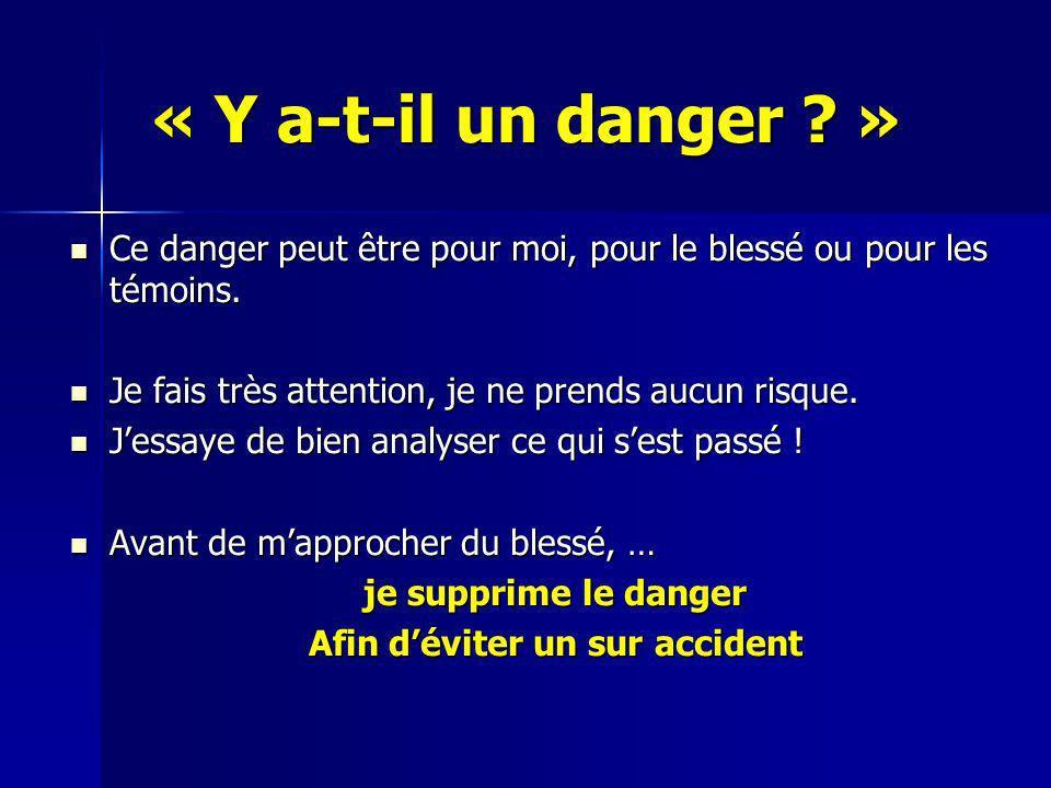 « Y a-t-il un danger ? » Ce danger peut être pour moi, pour le blessé ou pour les témoins. Ce danger peut être pour moi, pour le blessé ou pour les té
