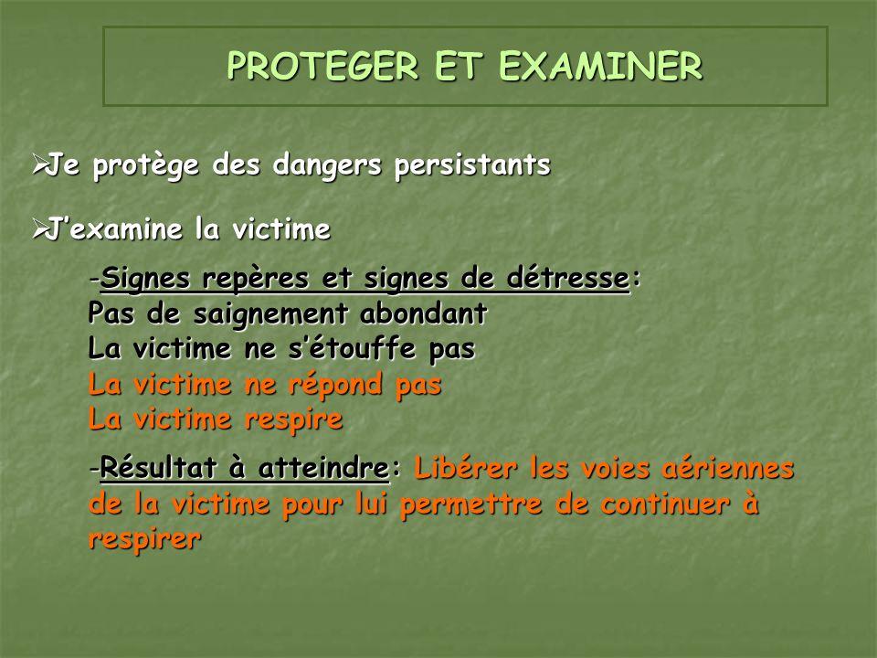 PROTEGER ET EXAMINER Je protège des dangers persistants Je protège des dangers persistants Jexamine la victime Jexamine la victime -Signes repères et