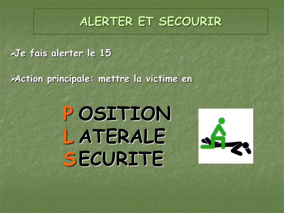 ALERTER ET SECOURIR Je fais alerter le 15 Je fais alerter le 15 Action principale: mettre la victime en Action principale: mettre la victime en PLSPLS