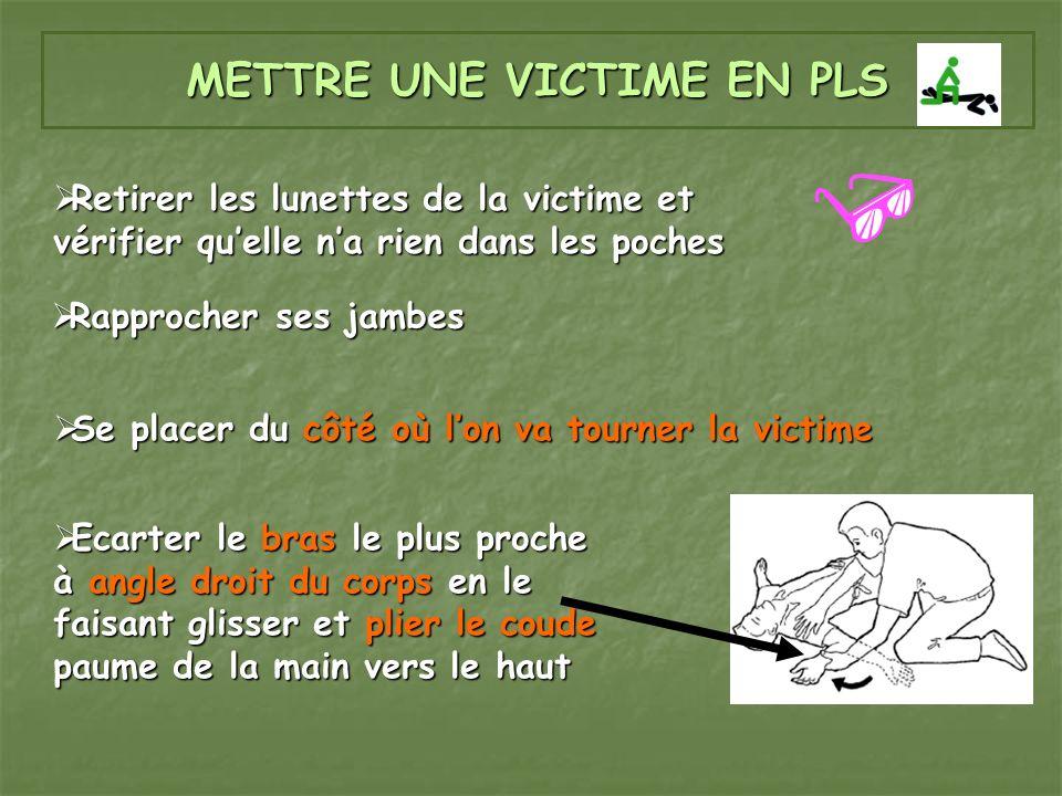 METTRE UNE VICTIME EN PLS Retirer les lunettes de la victime et vérifier quelle na rien dans les poches Retirer les lunettes de la victime et vérifier