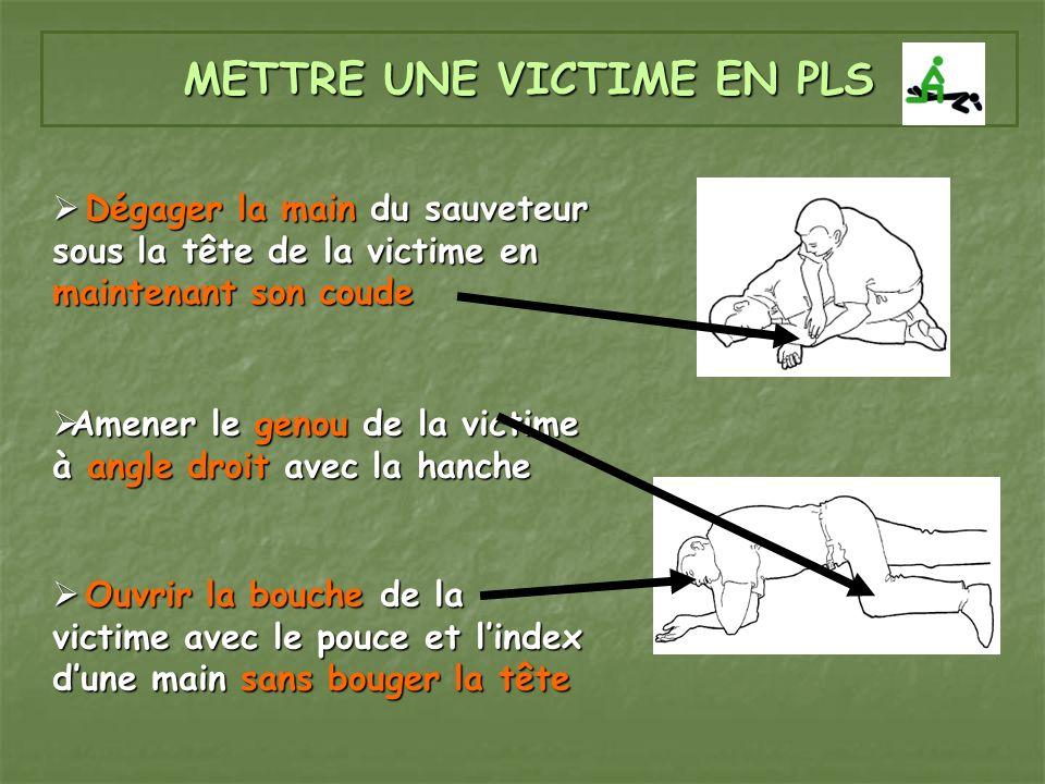 METTRE UNE VICTIME EN PLS Dégager la main du sauveteur sous la tête de la victime en maintenant son coude Dégager la main du sauveteur sous la tête de
