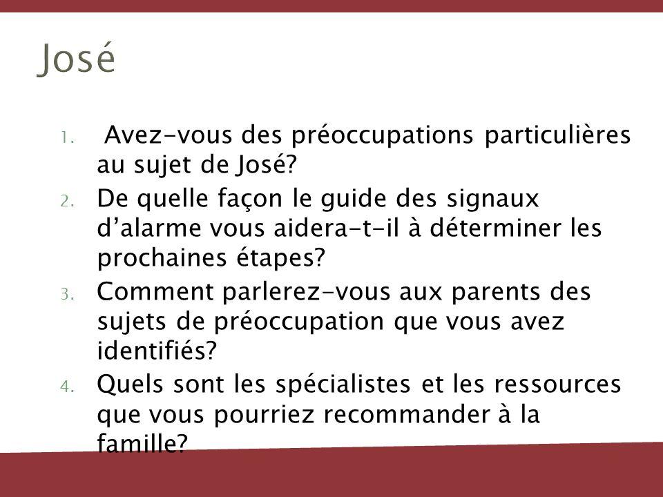 José Les préoccupations devraient être déterminées dans les domaines suivants José éprouve de la difficulté sur le plan des transitions, de lagressivité, de lévitement.