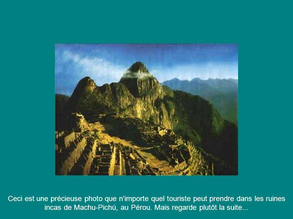 Ceci est une précieuse photo que nimporte quel touriste peut prendre dans les ruines incas de Machu-Pichú, au Pérou. Mais regarde plutôt la suite...
