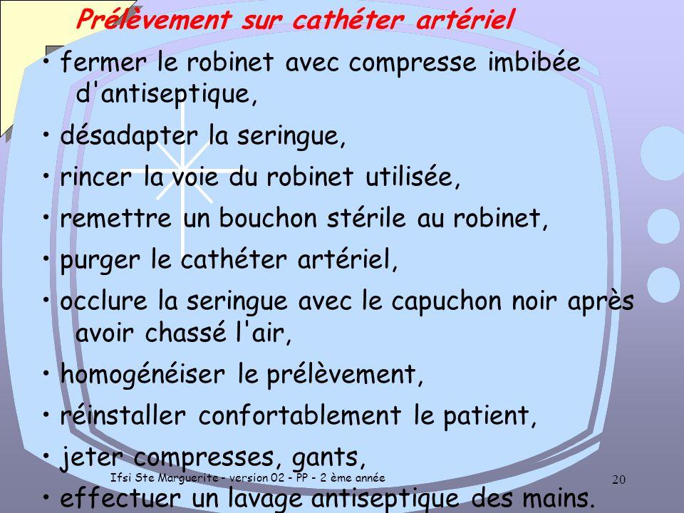 Ifsi Ste Marguerite - version 02 - PP - 2 ème année 19 Prélèvement sur cathéter artériel lavage antiseptique de mains, enfiler des gants non stériles,