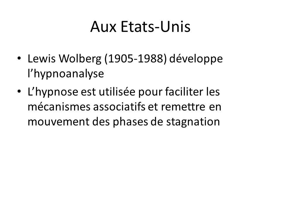 Aux Etats-Unis Lewis Wolberg (1905-1988) développe lhypnoanalyse Lhypnose est utilisée pour faciliter les mécanismes associatifs et remettre en mouvem