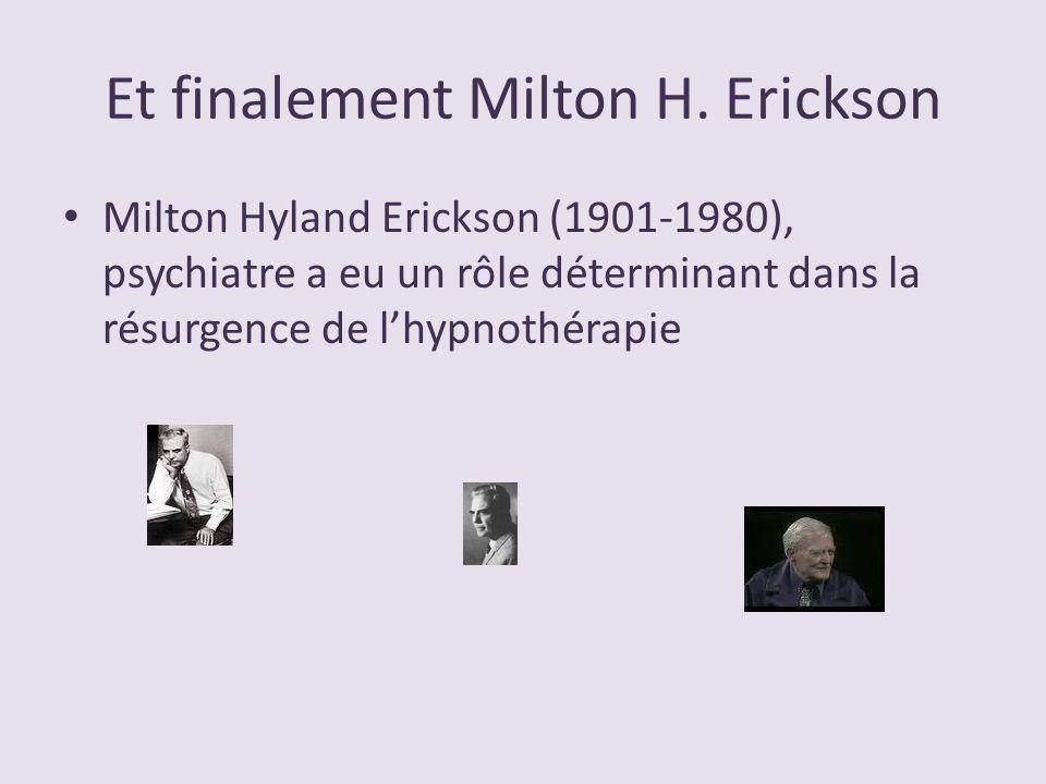 Et finalement Milton H. Erickson Milton Hyland Erickson (1901-1980), psychiatre a eu un rôle déterminant dans la résurgence de lhypnothérapie