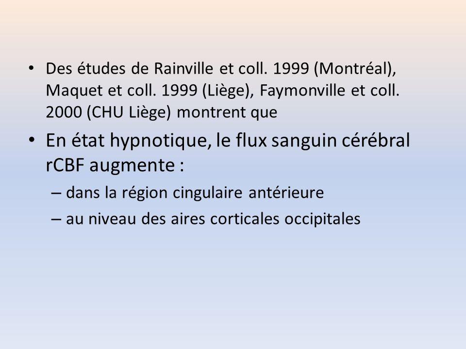 Des études de Rainville et coll. 1999 (Montréal), Maquet et coll. 1999 (Liège), Faymonville et coll. 2000 (CHU Liège) montrent que En état hypnotique,