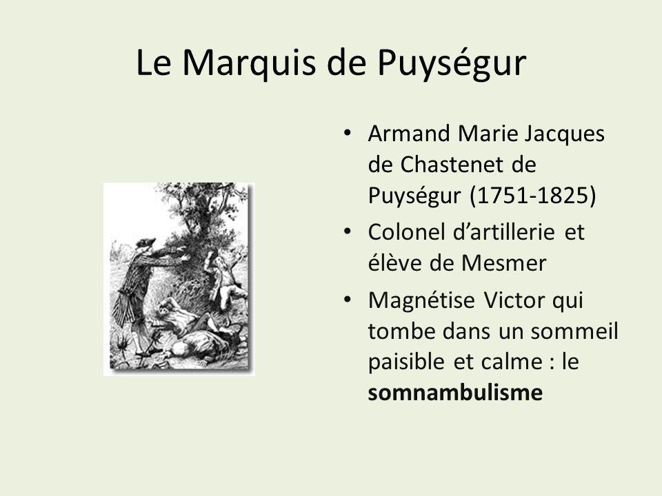 Le Marquis de Puységur Armand Marie Jacques de Chastenet de Puységur (1751-1825) Colonel dartillerie et élève de Mesmer Magnétise Victor qui tombe dan