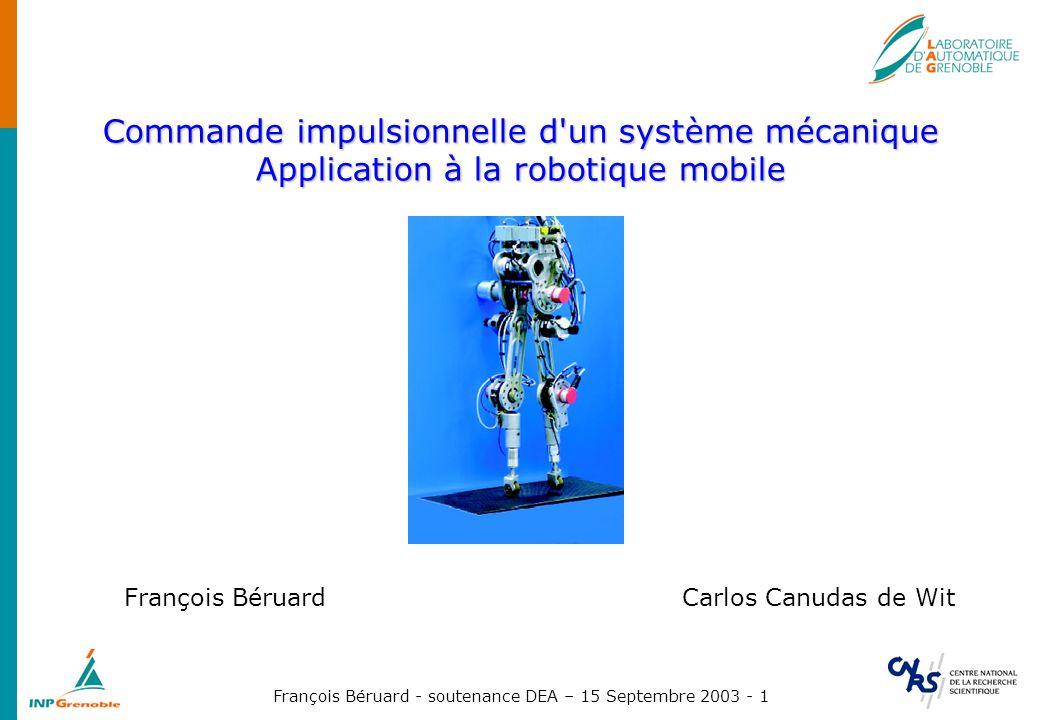 François Béruard - soutenance DEA – 15 Septembre 2003 - 2 Le robot marcheur Rabbit Masse en chute libre sur un sol compliant – Modèle – Commande impulsionnelle – Stabilisation de l orbite – Robustesse Conclusion Sommaire