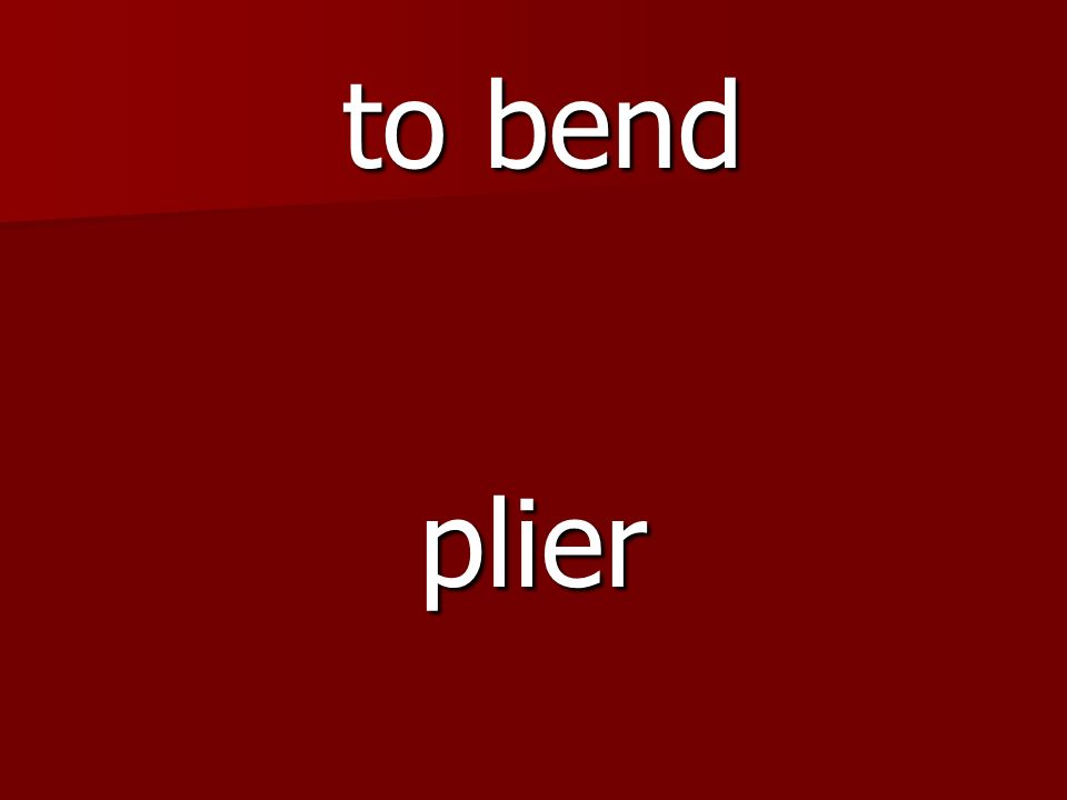 plier to bend