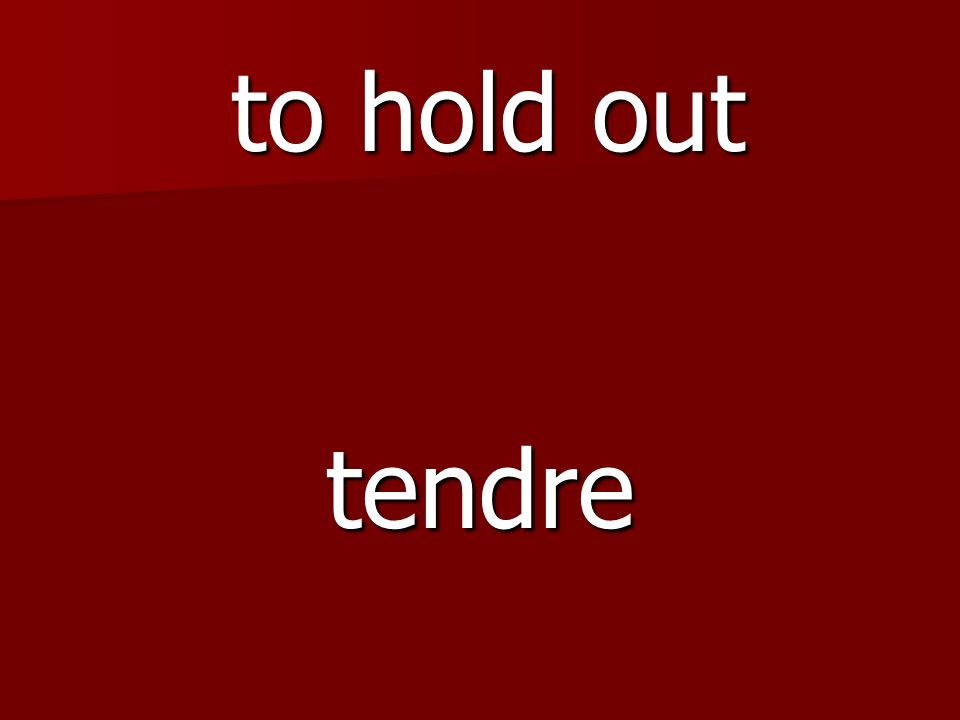 tendre to hold out