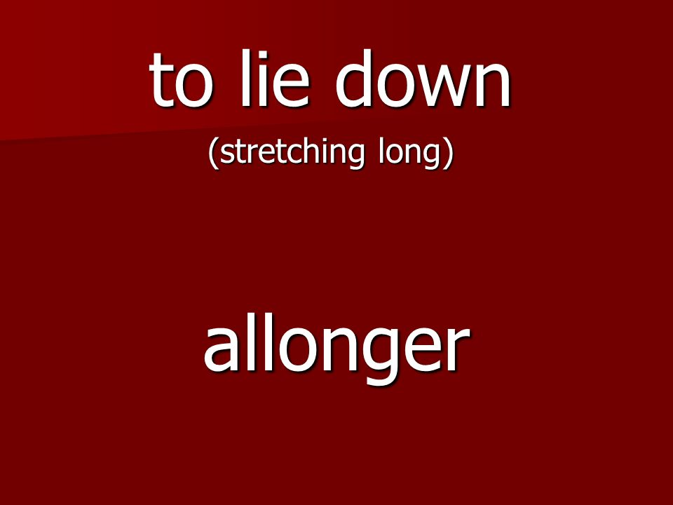 allonger to lie down (stretching long)