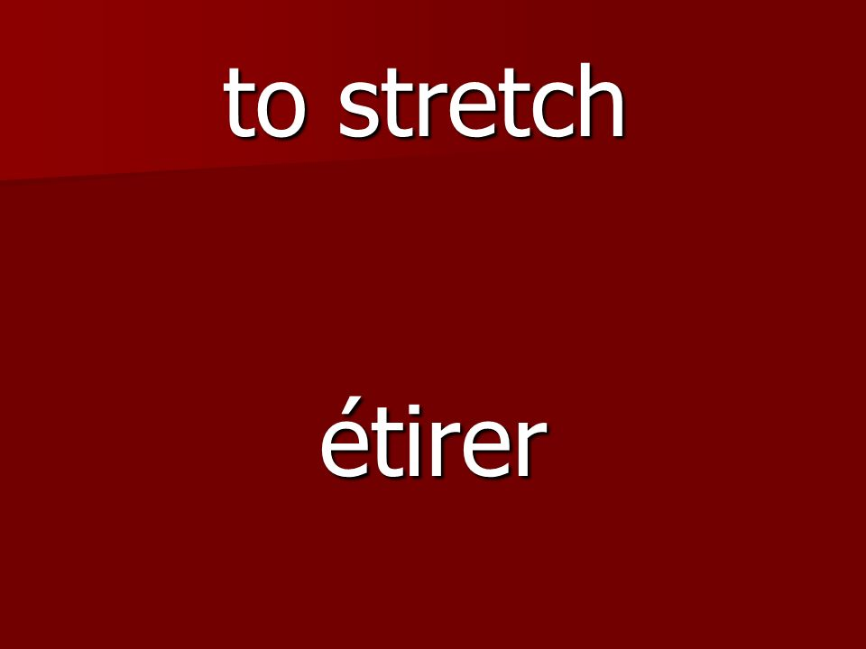 étirer to stretch