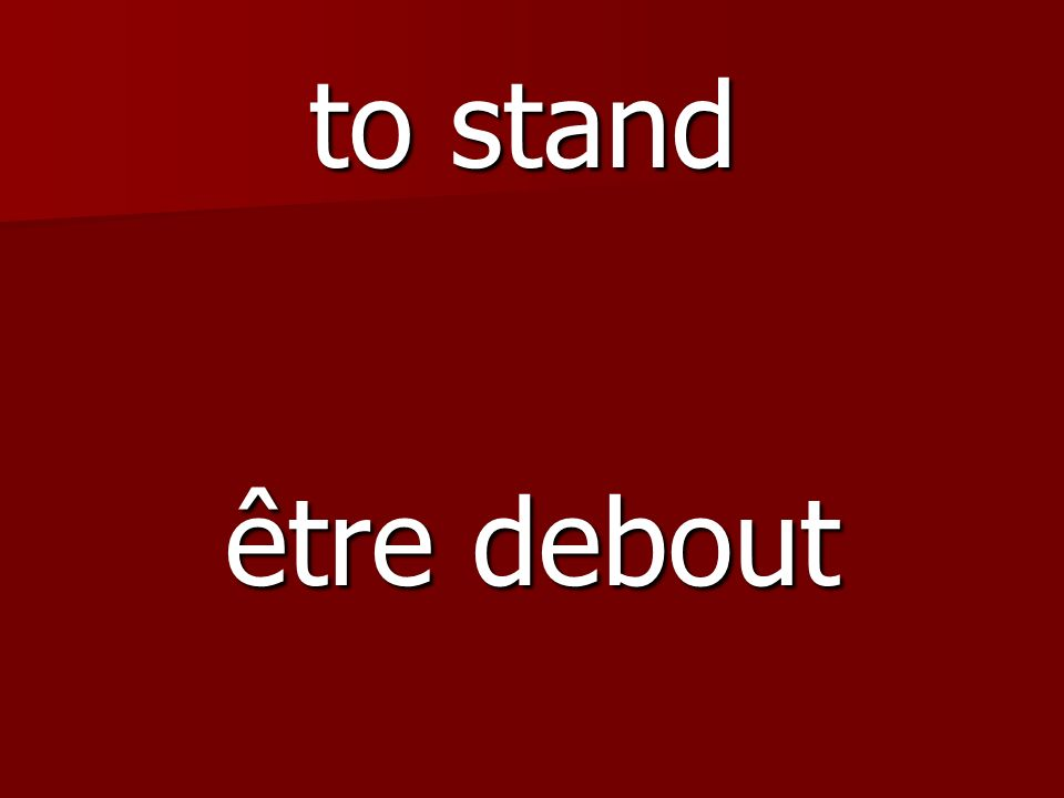 être debout to stand