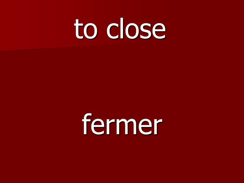 fermer to close
