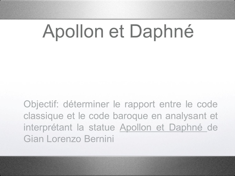 Apollon et Daphné Objectif: déterminer le rapport entre le code classique et le code baroque en analysant et interprétant la statue Apollon et Daphné de Gian Lorenzo Bernini