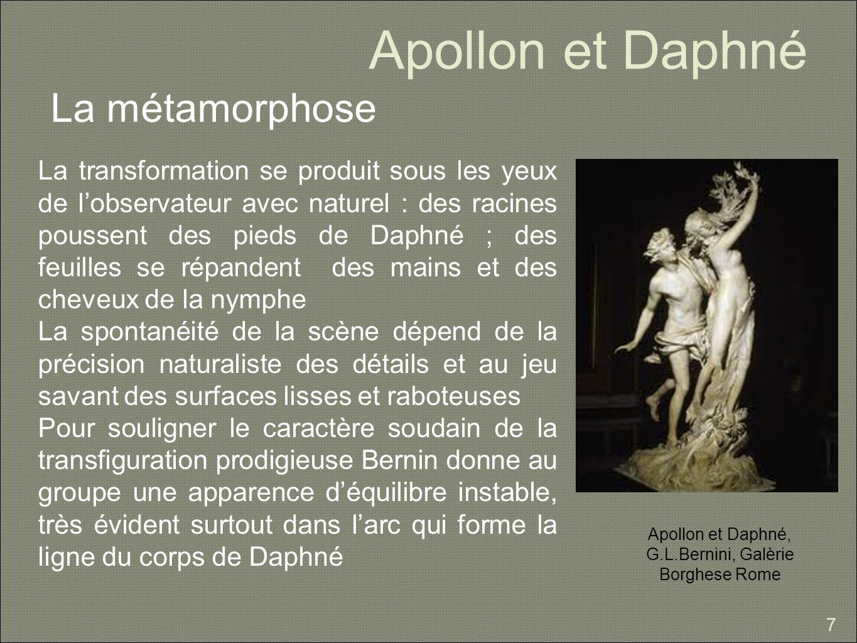 Apollon et Daphné La métamorphose 7 La transformation se produit sous les yeux de lobservateur avec naturel : des racines poussent des pieds de Daphné