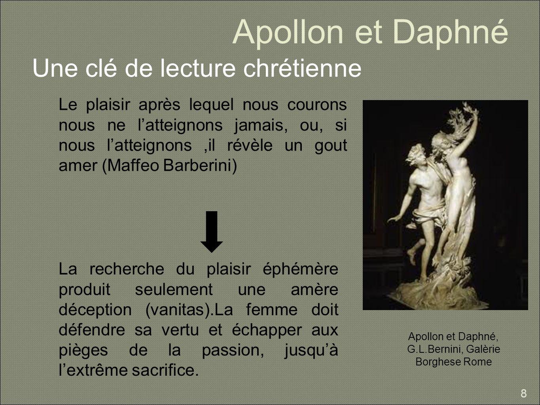 Apollon et Daphné Une clé de lecture chrétienne 8 Apollon et Daphné, G.L.Bernini, Galèrie Borghese Rome Le plaisir après lequel nous courons nous ne l