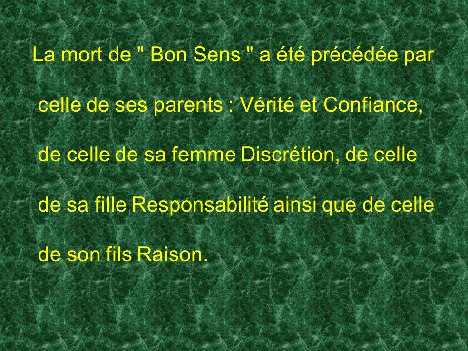 La mort de Bon Sens a été précédée par celle de ses parents : Vérité et Confiance, de celle de sa femme Discrétion, de celle de sa fille Responsabilité ainsi que de celle de son fils Raison.