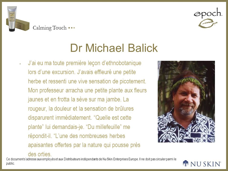 Calming Touch Ce document sadresse aux employés et aux Distributeurs indépendants de Nu Skin Enterprises Europe. Il ne doit pas circuler parmi le publ