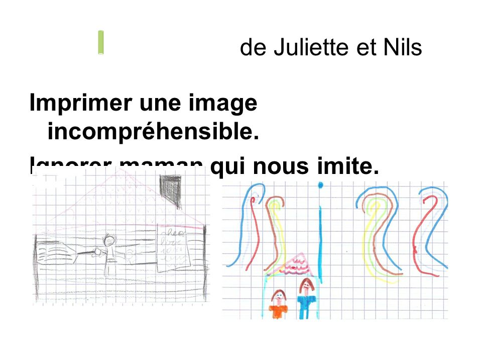 Imprimer une image incompréhensible. Ignorer maman qui nous imite. de Juliette et Nils
