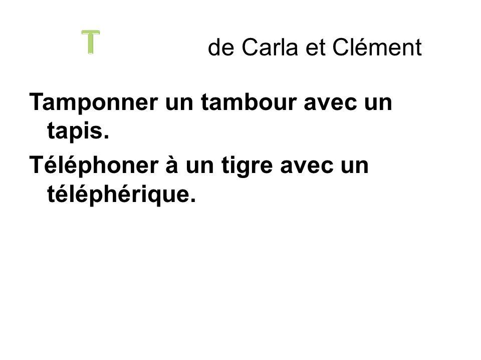 Tamponner un tambour avec un tapis. Téléphoner à un tigre avec un téléphérique. de Carla et Clément