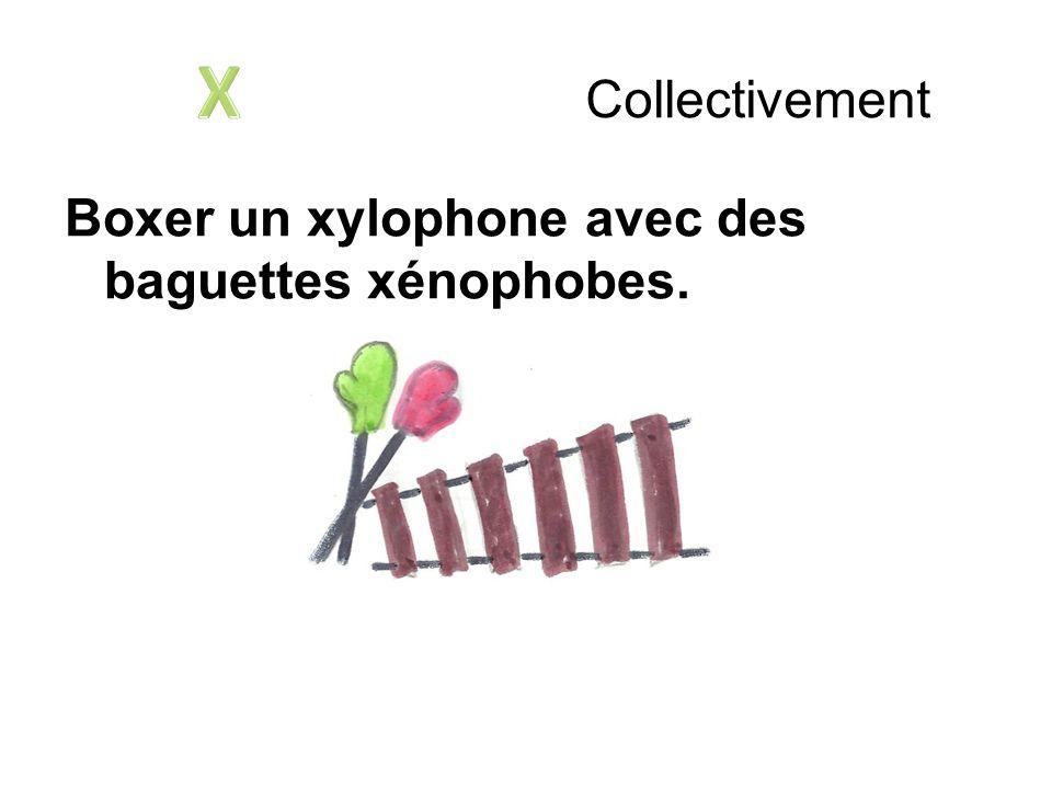 Collectivement Boxer un xylophone avec des baguettes xénophobes.