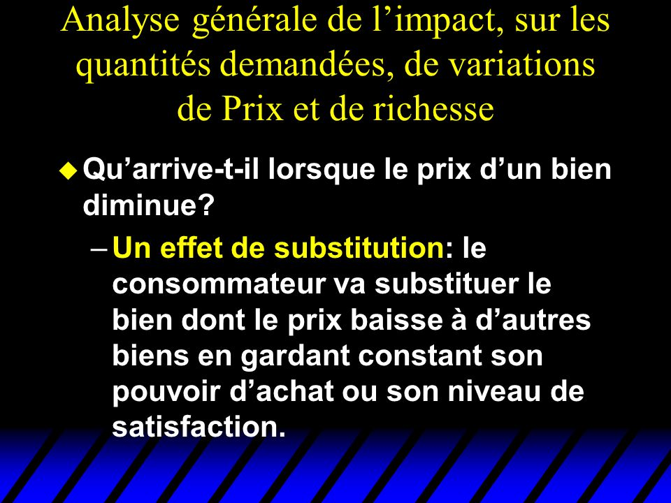 Analyse générale de limpact, sur les quantités demandées, de variations de Prix et de richesse u Quarrive-t-il lorsque le prix dun bien diminue.