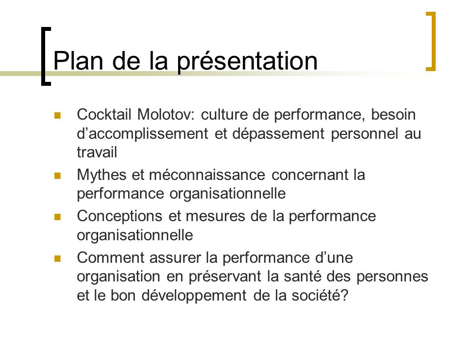 Plan de la présentation Cocktail Molotov: culture de performance, besoin daccomplissement et dépassement personnel au travail Mythes et méconnaissance