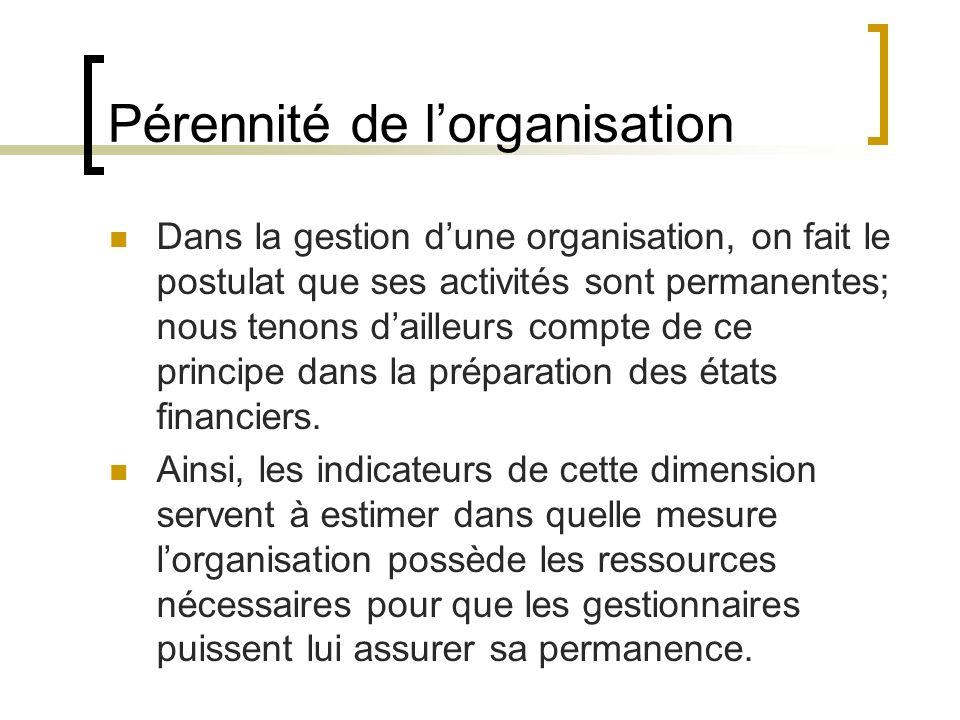 Pérennité de lorganisation Dans la gestion dune organisation, on fait le postulat que ses activités sont permanentes; nous tenons dailleurs compte de
