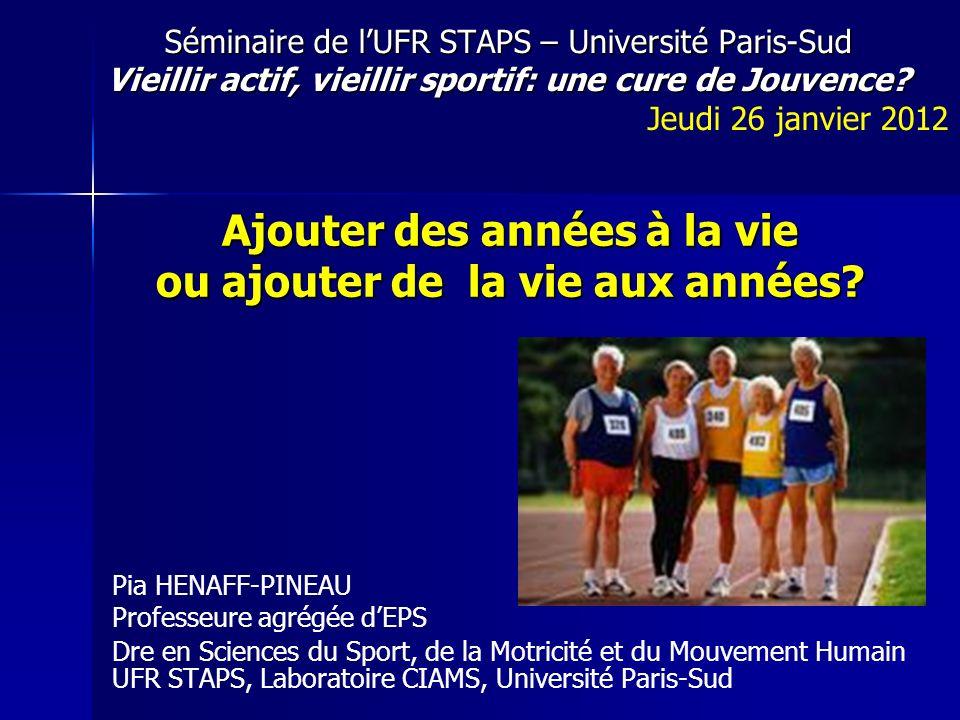 Séminaire de lUFR STAPS – Université Paris-Sud Vieillir actif, vieillir sportif: une cure de Jouvence? Séminaire de lUFR STAPS – Université Paris-Sud