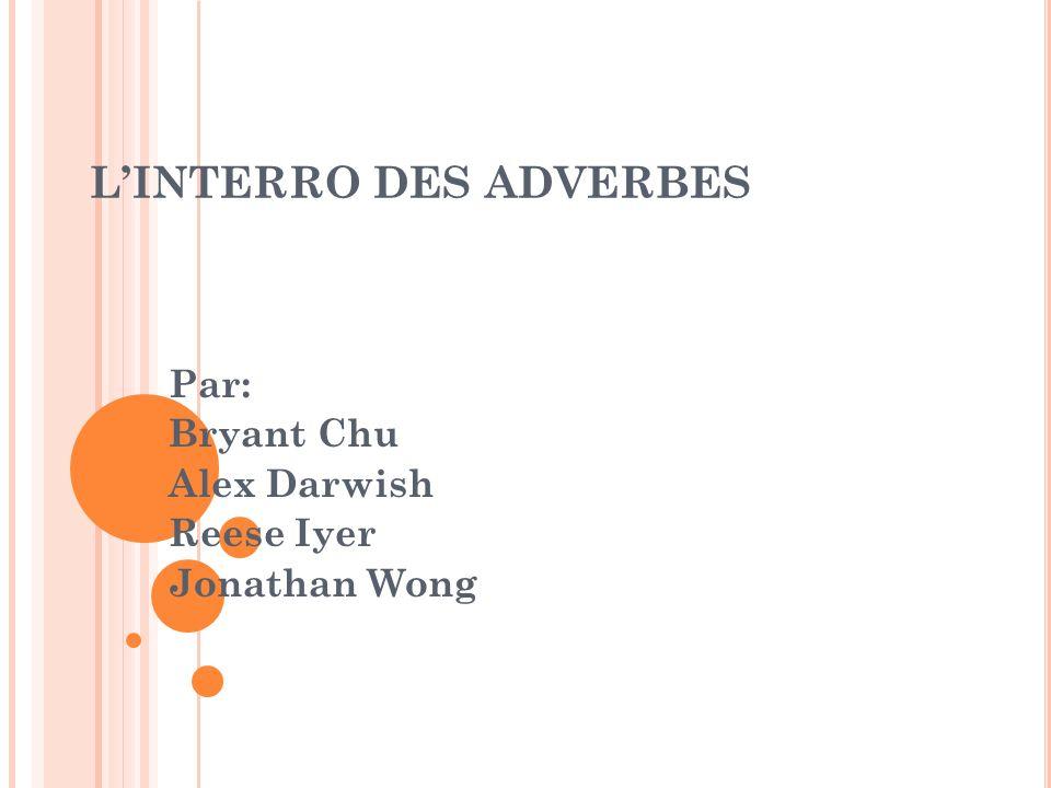 LINTERRO DES ADVERBES Par: Bryant Chu Alex Darwish Reese Iyer Jonathan Wong
