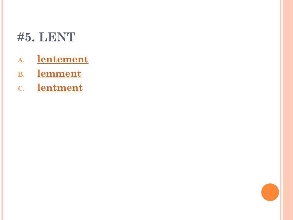 #5. LENT A. lentement lentement B. lemment lemment C. lentment lentment