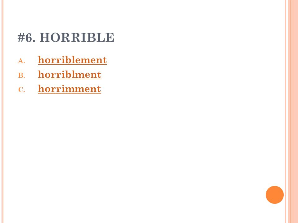 #6. HORRIBLE A. horriblement horriblement B. horriblment horriblment C. horrimment horrimment