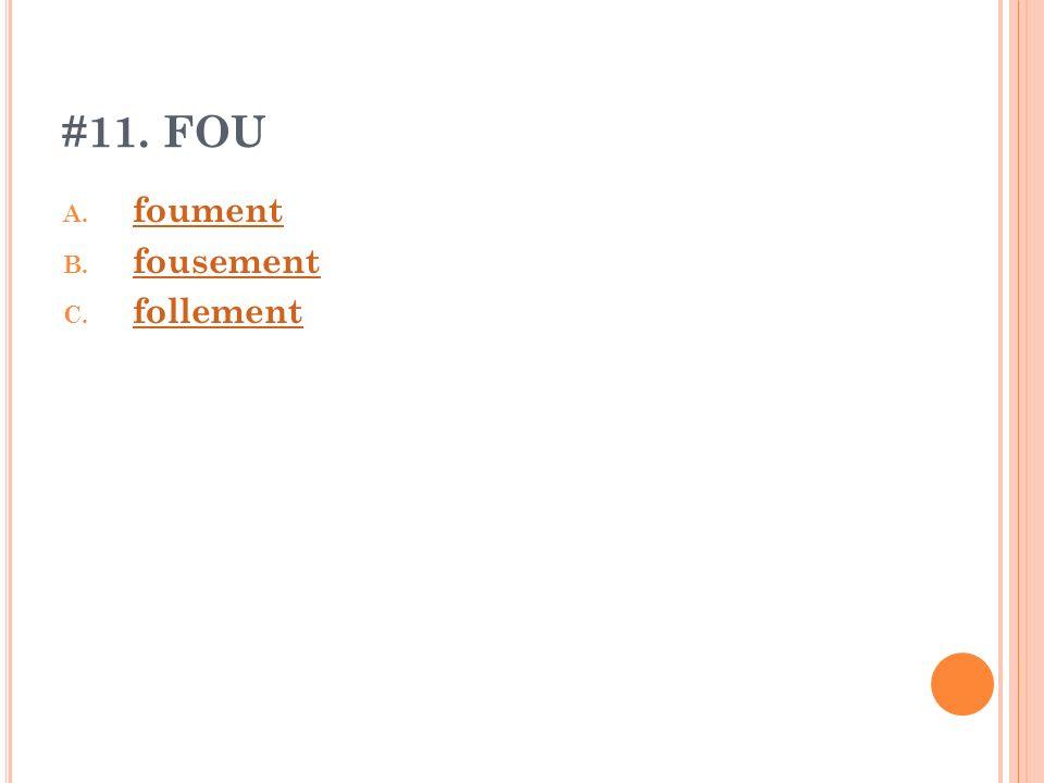 #11. FOU A. foument foument B. fousement fousement C. follement follement