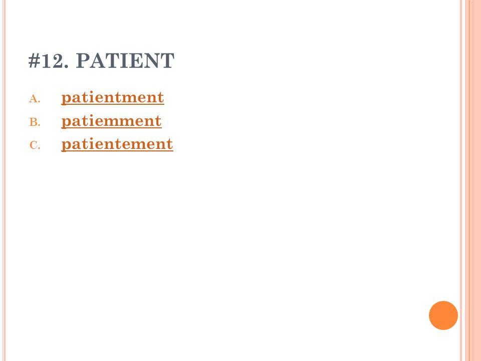 #12. PATIENT A. patientment patientment B. patiemment patiemment C. patientement patientement