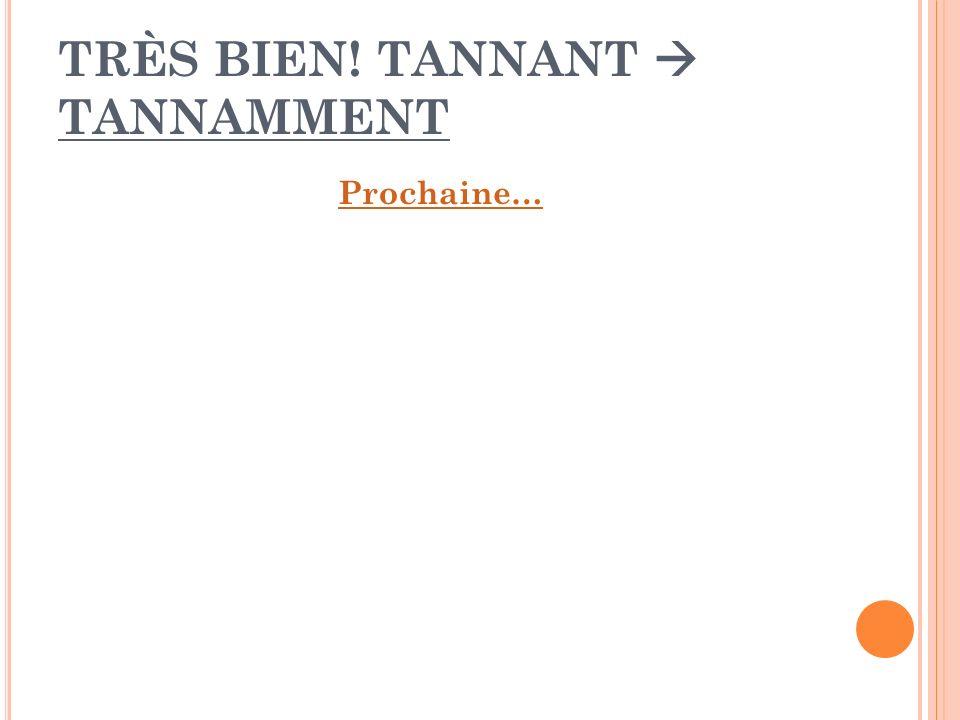 TRÈS BIEN! TANNANT TANNAMMENT Prochaine…