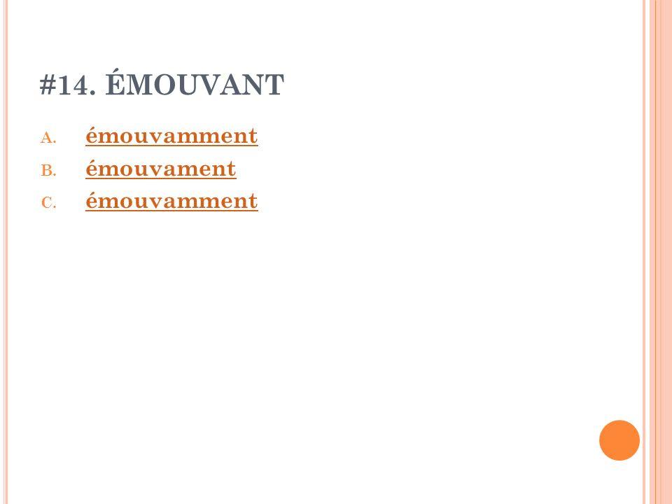 #14. ÉMOUVANT A. émouvamment émouvamment B. émouvament émouvament C. émouvamment émouvamment