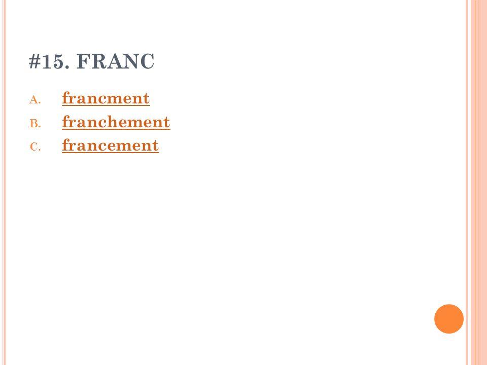 #15. FRANC A. francment francment B. franchement franchement C. francement francement