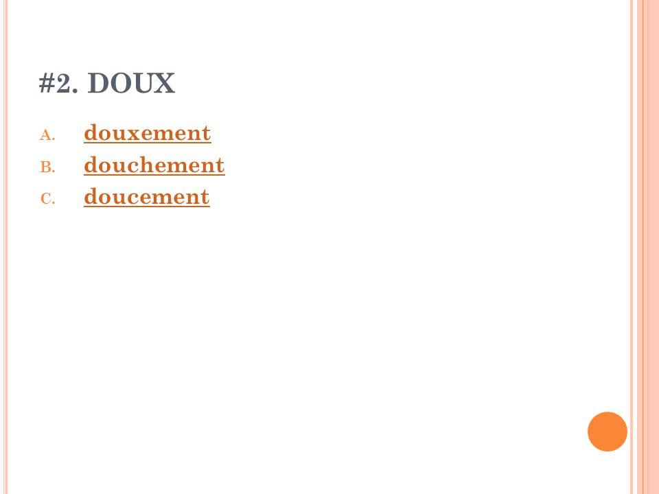#2. DOUX A. douxement douxement B. douchement douchement C. doucement doucement