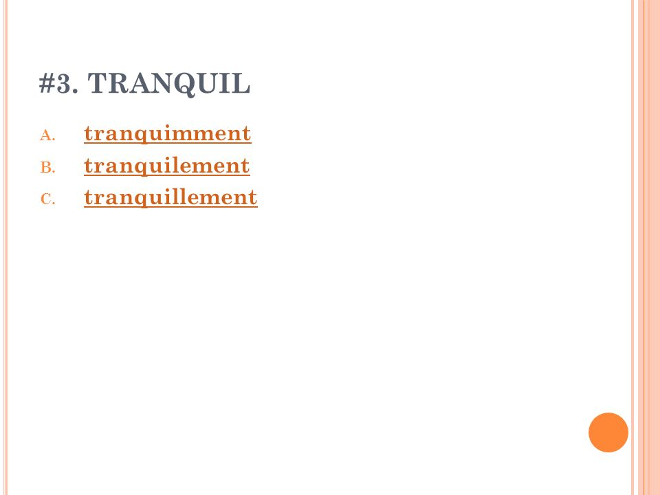 #3.TRANQUIL A. tranquimment tranquimment B. tranquilement tranquilement C.