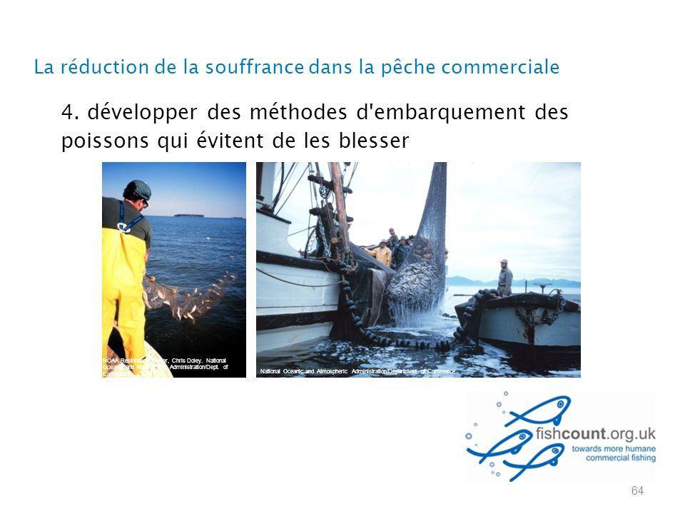 4. développer des méthodes d'embarquement des poissons qui évitent de les blesser La réduction de la souffrance dans la pêche commerciale 64 National