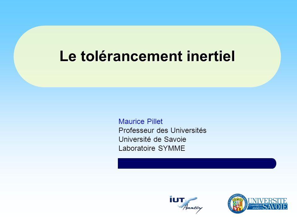 Le tolérancement inertiel Maurice Pillet Professeur des Universités Université de Savoie Laboratoire SYMME