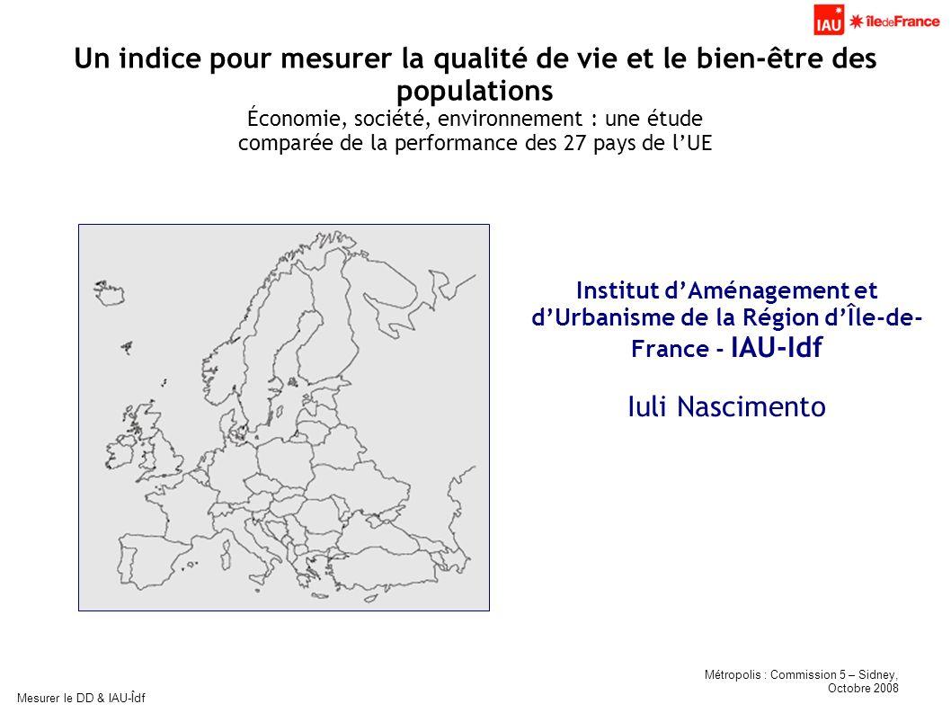 Métropolis : Commission 5 – Sidney, Octobre 2008 Mesurer le DD & IAU-Îdf Déclinaison de la Méthode de lindice de bien-être (IQE) à lUnion Européenne