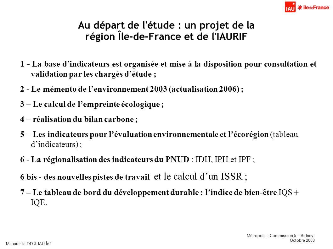 Métropolis : Commission 5 – Sidney, Octobre 2008 Mesurer le DD & IAU-Îdf Au départ de l'étude : un projet de la région Île-de-France et de l'IAURIF 1