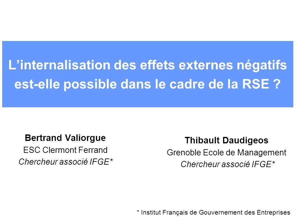 Linternalisation des effets externes négatifs est-elle possible dans le cadre de la RSE ? Bertrand Valiorgue ESC Clermont Ferrand Chercheur associé IF