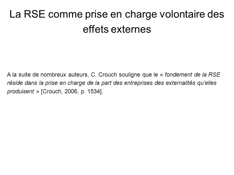 La RSE comme prise en charge volontaire des effets externes A la suite de nombreux auteurs, C. Crouch souligne que le « fondement de la RSE réside dan